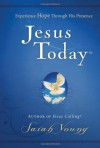 Jesus Today: Experience Hope Through His Presence - Sarah Young