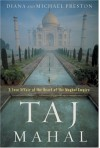 Taj Mahal: Passion and Genius at the Heart of the Moghul Empire - Diana Preston, Michael Preston