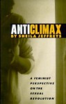 Anticlimax: A Feminist Perspective on the Sexual Revolution - Sheila Jeffreys