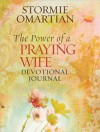 The Power of a Praying?wife Devotional Journal - Stormie Omartian