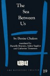 The Sea Between Us - Denise Chalem, Catherine Temerson, Danielle Brunon, Adine Sagalyn