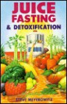 Juice Fasting & Detoxification: A Guide to Self-Healing & Detoxification - Steve Meyerowitz
