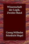 Wissenschaft Der Logik, Zweiter Band - Georg Wilhelm Friedrich Hegel