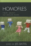 Homofiles: Theory, Sexuality, and Graduate Studies - Jes Battis