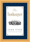 The Innkeeper - John Piper, John Lawrence