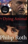 The Dying Animal: Elegy - Philip Roth