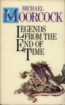 Legends from the End of Time - Michael Moorcock