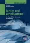 Sortier- und Verteilsysteme: Grundlagen, Aufbau, Berechnung und Realisierung - Dirk Jodin, Michael ten Hompel