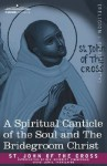 A Spiritual Canticle of the Soul and the Bridegroom Christ - Juan de la Cruz