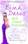 Blind Dates and Other Disasters. Ally Blake, Fiona Harper and Barbara Hannay - Ally Blake, Fiona Harper, Barbara Hannay