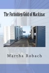 The Forbidden Gold of Mackinac - Martha Robach