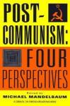 Post-Communism: Four Perspectives - Michael Mandelbaum