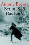 Berlin 1945. Das Ende. - Antony Beevor, Frank Wolf
