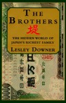 Brothers:, The: The Hidden World of Japan's Richest Family - Lesley Downer