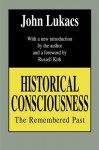 Historical Consciousness: The Remembered Past (Contemporary Austrian Studies) - John A. Lukacs