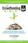 The Crowdfunding Bible: How To Raise Money For Any Startup, Video Game Or Project - Scott Steinberg