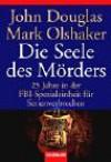 Die Seele des Mörders: 25 Jahre in der FBI-Spezialeinheit für Serienverbrechen - John E. Douglas, Mark Olshaker, Jörn Ingwersen