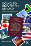 Going to University Abroad: A Guide to Studying Outside the UK - Martin Hyde, Anthony Hyde