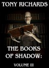 The Books of Shadow: Volume III (36 Horror Tales) - Tony Richards