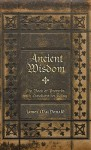 Ancient Wisdom: The Book of Proverbs with Devotions for Today - James MacDonald