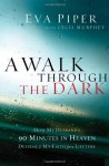A Walk Through the Dark: How My Husband's 90 Minutes in Heaven Deepened My Faith for a Lifetime - Eva Piper, Cecil Murphey