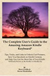 The Complete User's Guide to the Amazing Amazon Kindle Keyboard (Formerly Known as the Kindle 3 or Kindle 3G) - Bruce Grubbs, Stephen Windwalker