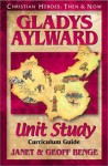 Gladys Aylward: Curriculum Guide (Christian Heroes: Then & Now Unit Study) - Janet Benge, Geoff Benge