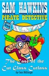 Sam Hawkins, Pirate Detective, And The Case Of The Cutglass Cutlass - Ian Billings, Hunt Emerson, Chris White