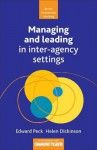 Managing and leading in inter-agency settings - Edward Peck, Helen Dickinson, Alan Lawton