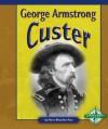 George Armstrong Custer - Dana Meachen Rau