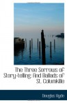 The Three Sorrows of Story-telling: And Ballads of St. Columkille - Douglas Hyde