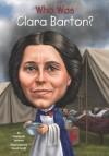 Who Was Clara Barton? - Stephanie Spinner