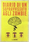 Diario di un sopravvissuto agli zombie (Diario di un sopravvissuto agli zombie, #1) - J.L. Bourne