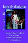 Teach Me about Jesus - Monica Jackson