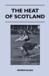 The Heat of Scotland - George Blake