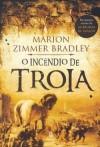 O Incendio de Tróia - Marion Zimmer Bradley