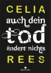 Auch dein Tod ändert nichts - Celia Rees, Gerold Anrich