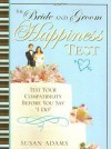 The Bride and Groom Happiness Test: Test Your Compatibility Before You Say I Do - Susan Adams
