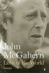 Love of the World: Essays - John McGahern