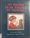 My Brown Bear Barney in Trouble - Dorothy Butler, Elizabeth Fuller