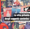 La vita privata degli oggetti sovietici - Gian Piero Piretto