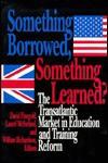 Something Borrowed, Something Learned?: The Transatlantic Market in Education and Training Reform - David Finegold, William Richardson, Laurel McFarland