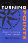 Turning Points: Essays in the History of Cultural Expressions - Marshall Brown