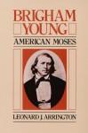 Brigham Young: American Moses - Leonard J. Arrington
