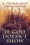 If God Doesn't Show - R. Thomas Riley, John Grover