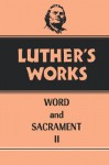 Luther's Works: Word and Sacrament II - Martin Luther