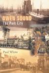 Owen Sound: The Port City - Paul White