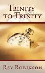 Trinity to Trinity - Ray Robinson