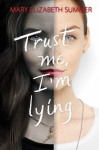 Trust Me, I'm Lying - Mary Elizabeth Summer