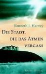 Die Stadt, die das Atmen vergaß - Kenneth J. Harvey, Marlies Ruß